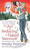 The Art of Seducing a Naked Werewolf by Molly Harper
