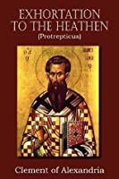 Exhortation to the Heathen (Protrepticus)