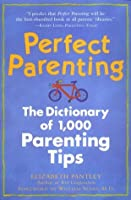 Perfect Parenting: The Dictionary of 1,000 Parenting Tips