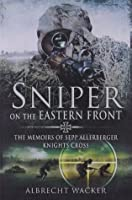 Sniper on the Eastern Front: The Memoirs of Sepp Allerberger, Knights Cross