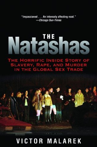 The Natashas The Horrific Inside Story of Slavery, Rape, and Murder in the Global Sex Trade