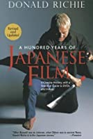 A Hundred Years of Japanese Film: A Concise History, with a Selective Guide to DVDs and Videos