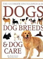 The Ultimate Encyclopedia of Dogs, Dog Breeds & Dog Care