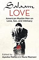 Salaam, Love: American Muslim Men on Love, Sex, and Intimacy