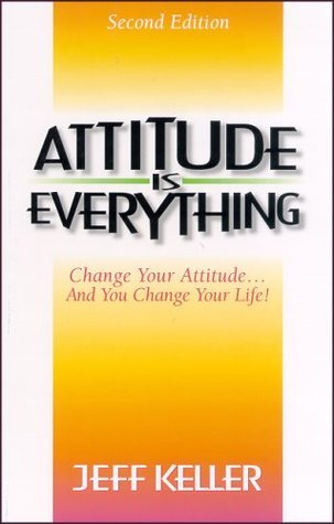 Attitude is Everything - Jeff Keller