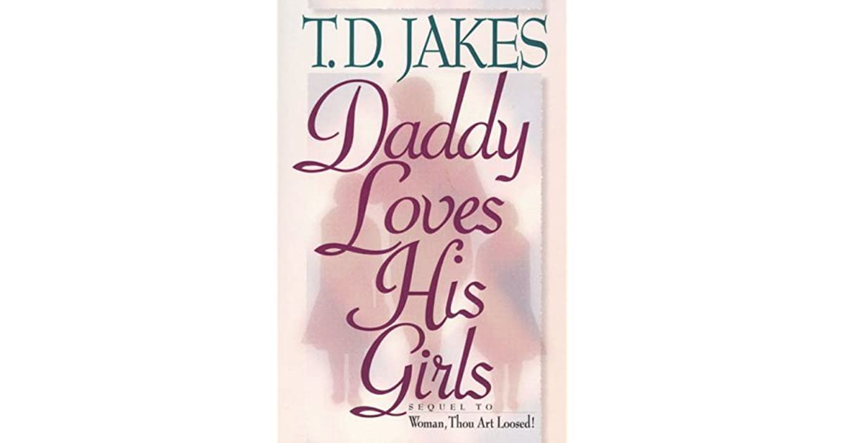 Daddy Loves His Girls by T D  Jakes