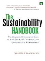 The Sustainability Handbook: The Complete Management Guide to Achieving Social, Economic and Environmental Responsibility