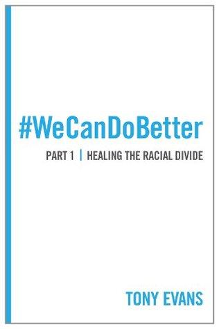 We Can Do Better: Healing the Racial Divide (Part 1) (Wecandobetter)