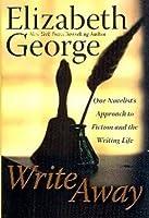 Write Away: One Novelist's Approach To Fiction and the Writing Life: One Novelist's Approach To Fiction and the Writing Life