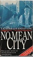 No Mean City: The Classic Novel of the Glasgow Slum Underworld