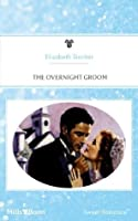 Mills & Boon : The Overnight Groom (Oops! Still Married)