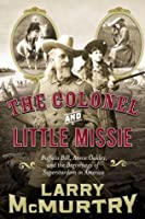 The Colonel and Little Missie: Buffalo Bill, Annie Oakley, and the Beginnings of Superstardom in America