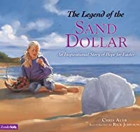 The Legend of the Sand Dollar: An Inspirational Story of Hope for Easter