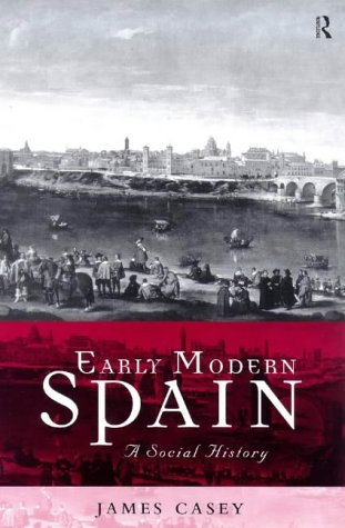 Early Modern Spain: A Social History (Social History of Modern Europe)