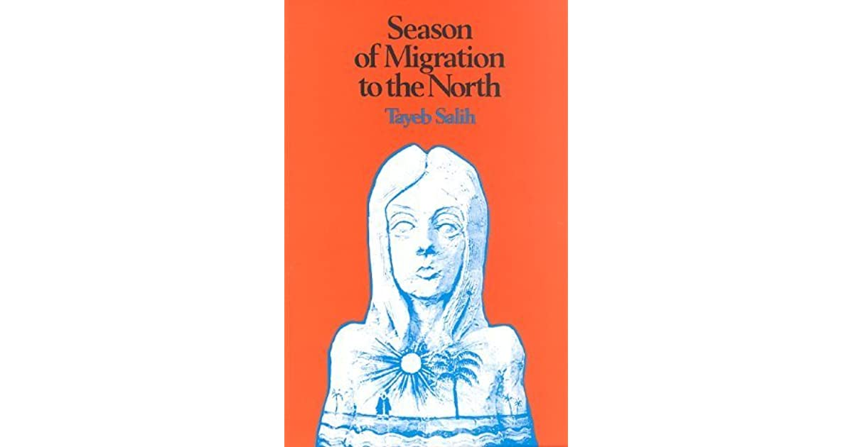 season of migration to north Get this from a library season of migration to the north [al-ṭayyib ṣāliḥ denys johnson-davies] -- a brilliant sudanese student takes his mix of anger and obsession with the west to.