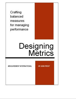 Designing Metrics:  Crafting Balanced Measures for Managing Performance