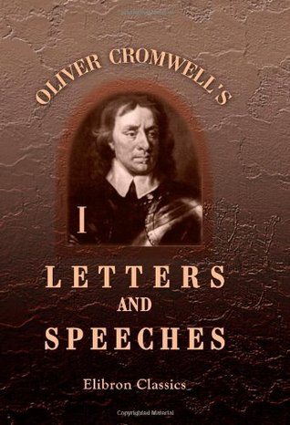 Oliver Cromwell's Letters and Speeches, with Elucidations by Thomas Carlyle: Volume 1