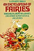 Encyclopedia of Fairies: Hobgoblins, Brownies, Bogies, & Other Supernatural Creatures
