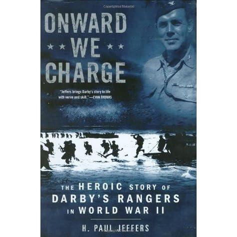 Onward We Charge: The Heroic Story of Darbys Rangers in World War II