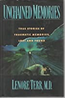 Unchained Memories: True Stories Of Traumatic Memory Loss