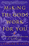 Making the Gods Work for You: The Astrological Language of the Psyche