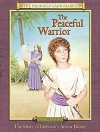 The Peaceful Warrior: The Diary of Deborahs Armor Bearer, Israel, 1200 B.C.