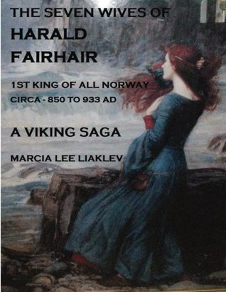 The Seven Wives of Harald Fairhair: 1st King of All Norway - A Viking Saga