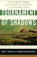 Tournament of Shadows: The Great Game & the Race for Empire in Central Asia (Cornelia & Michael Bessie Book)