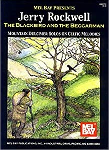 Mel Bay Presents The Blackbird and the Beggarman: Mountain Dulcimer Solos on Celtic Melodies