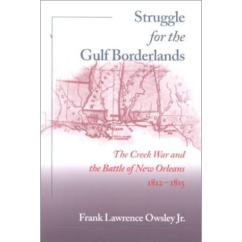Struggle for the Gulf Borderlands: The Creek War and the Battle of ...
