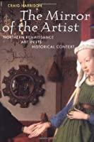 The Mirror of the Artist: Northern Renaissance Art (perspectives): First Edition