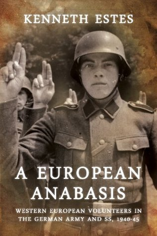A European Anabasis: Western European Volunteers in the German Army and SS, 1940-45