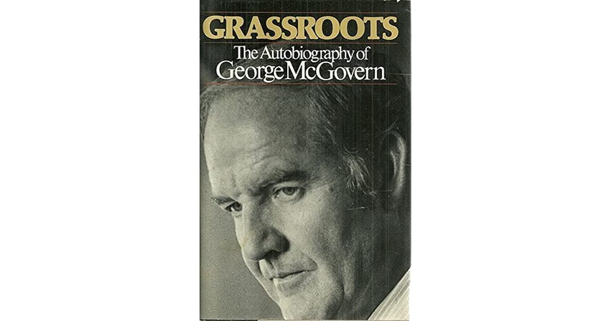 Grassroots: The Autobiography of George McGovern by George S