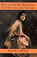 Out of the Sky She Came: The Life of P.L. Travers, Creator of Mary Poppins