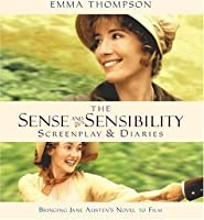 The Sense and Sensibility Screenplay & Diaries: Bringing Jane Austen's Novel to Film
