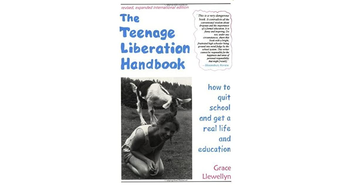 5 Steps For Liberating Public Education >> The Teenage Liberation Handbook How To Quit School And Get A Real