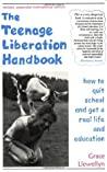 The Teenage Liberation Handbook by Grace Llewellyn
