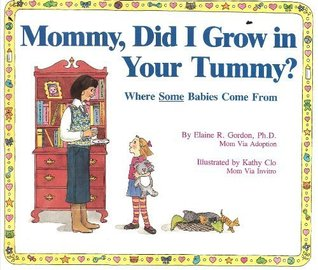 Mommy Did I Grow in Your Tummy?: Where Some Babies Come from
