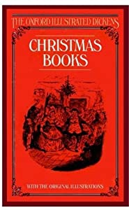 Christmas Books: A Christmas Carol, The Chimes, The Cricket on the Hearth, The Battle of Life, The Haunted Man and the Ghost's Bargain
