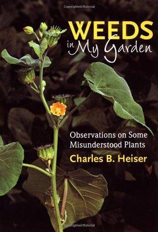 Weeds in My Garden by Charles B. Heiser