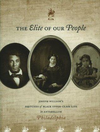 The Elite of Our People: Joseph Willson's Sketches of Black Upper-Class Life in Antebellum Philadelphia