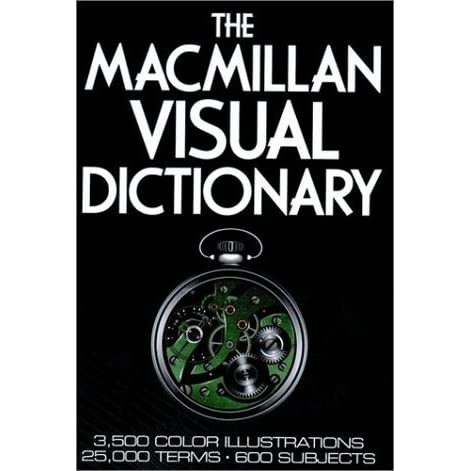 600 Subjects 3,500 Color Illustrations 25,000 Terms The Macmillan Visual Dictionary