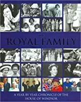 The Royal Family, a Year By Year Chronicle of the House of Windsor