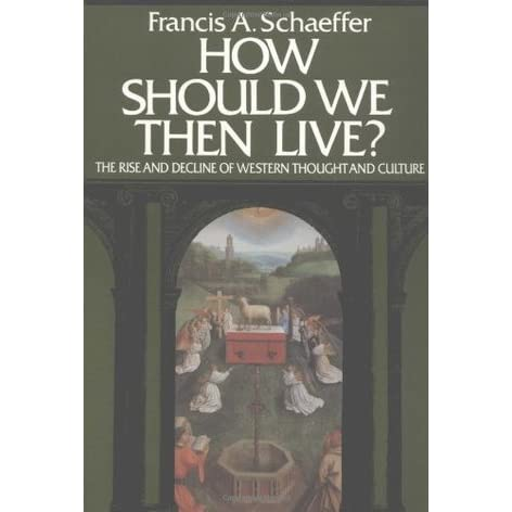 How should we then live the rise and decline of western thought the rise and decline of western thought and culture by francis a schaeffer fandeluxe Ebook collections