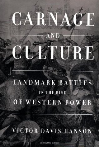 Carnage and Culture: Landmark Battles in the Rise to Western Power