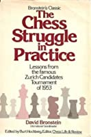 The Chess Struggle in Practice: Candidates Tournament, Zurich 1953