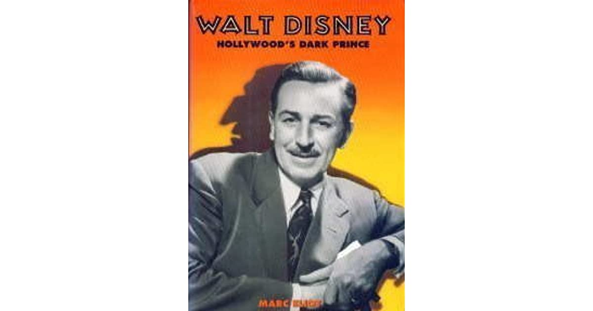 Walt Disney Hollywoods Dark Prince A Biography By Marc Eliot