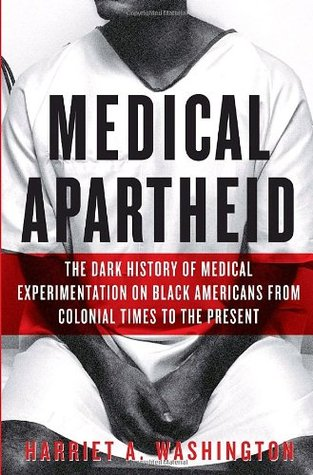 Medical Apartheid by Harriet A. Washington