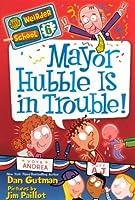 Mayor Hubble Is In Trouble! (My Weirder School)