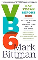 VB6: Eat Vegan Before 6:00 to Lose Weight and Restore Your Health...For Good